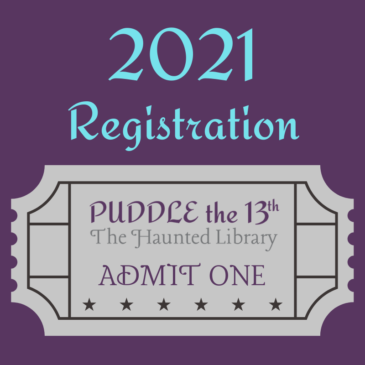 """A gray ticket on a purple background. The ticket reads """"PUDDLE the 13th, The Haunted Library, Admit One"""". Above the ticket are the words """"2021 Registration""""."""