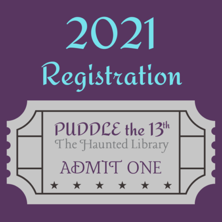"A gray ticket on a purple background. The ticket reads ""PUDDLE the 13th, The Haunted Library, Admit One"". Above the ticket are the words ""2021 Registration""."